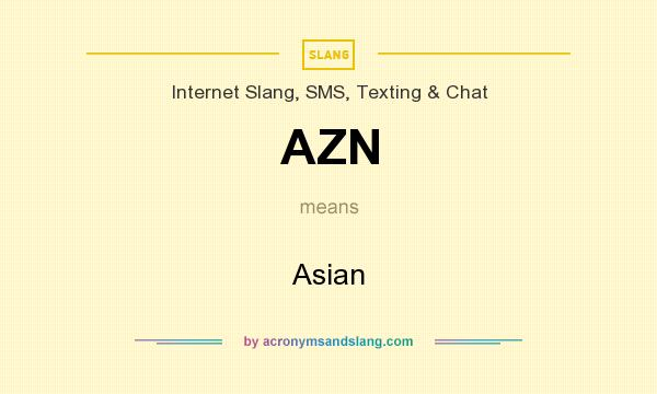 What does AZN mean? It stands for Asian