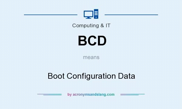 What does BCD mean? It stands for Boot Configuration Data