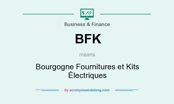 What does BFK mean? It stands for Bourgogne Fournitures et Kits Électriques
