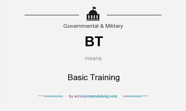 What does BT mean? It stands for Basic Training