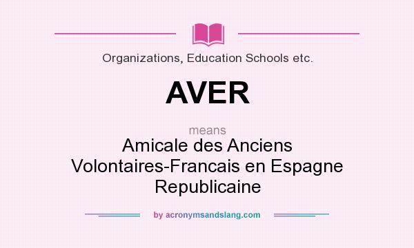 What does AVER mean? It stands for Amicale des Anciens Volontaires-Francais en Espagne Republicaine