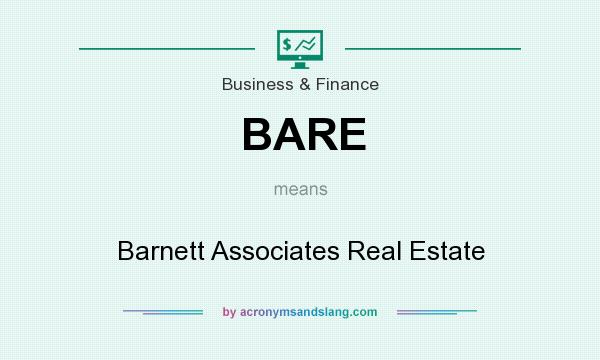 What does BARE mean? It stands for Barnett Associates Real Estate