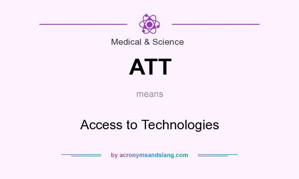 What does ATT mean? It stands for Access to Technologies