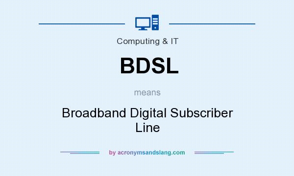 What does BDSL mean? It stands for Broadband Digital Subscriber Line