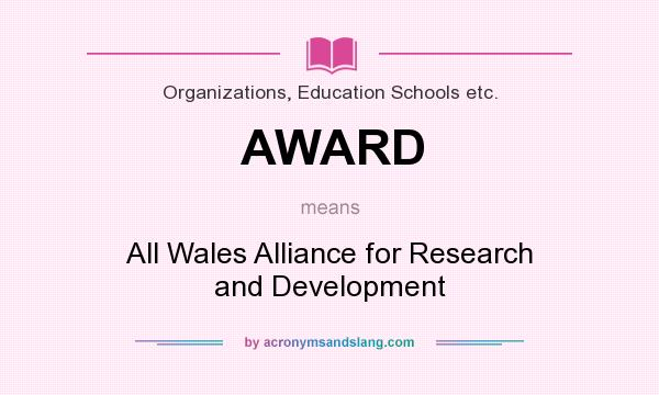 What does AWARD mean? It stands for All Wales Alliance for Research and Development
