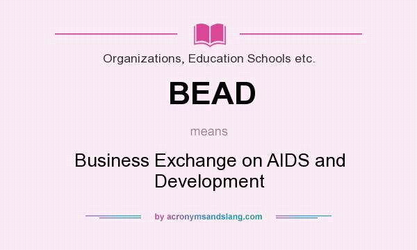 What does BEAD mean? It stands for Business Exchange on AIDS and Development