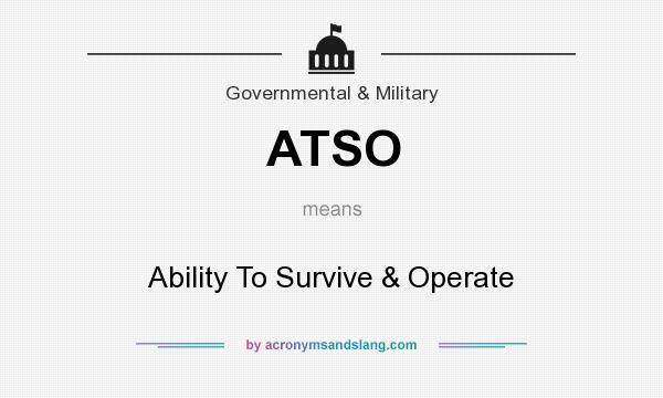 What does ATSO mean? It stands for Ability To Survive & Operate