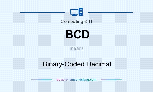 What does BCD mean? It stands for Binary-Coded Decimal