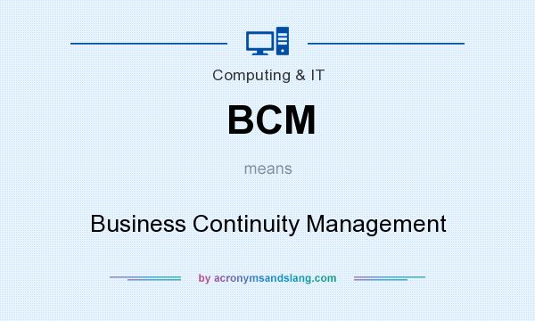 What does BCM mean? It stands for Business Continuity Management