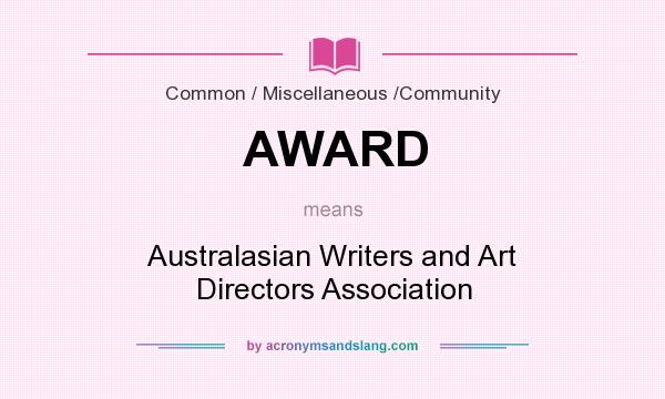 What does AWARD mean? It stands for Australasian Writers and Art Directors Association