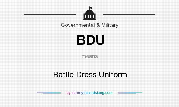 What does BDU mean? It stands for Battle Dress Uniform