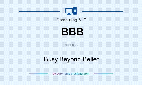 What does BBB mean? It stands for Busy Beyond Belief