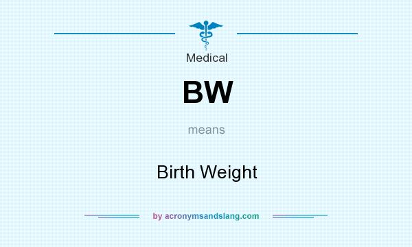 What does BW mean? It stands for Birth Weight