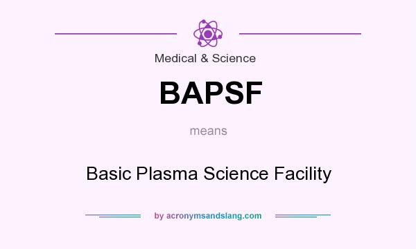 What does BAPSF mean? It stands for Basic Plasma Science Facility