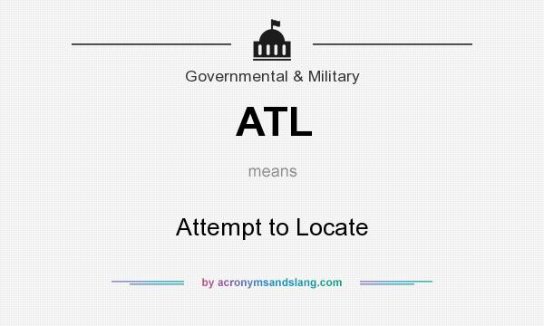 What does ATL mean? It stands for Attempt to Locate
