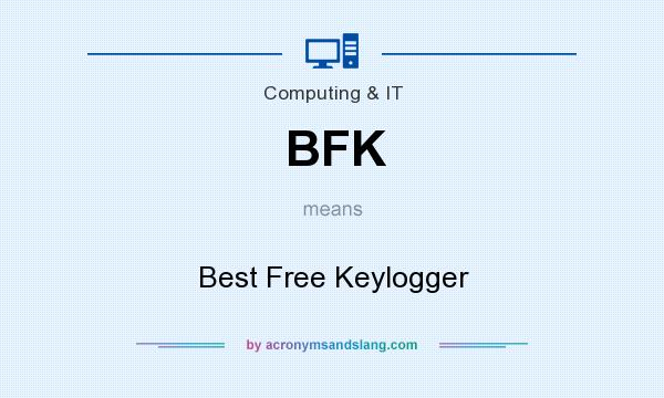 What does BFK mean? It stands for Best Free Keylogger
