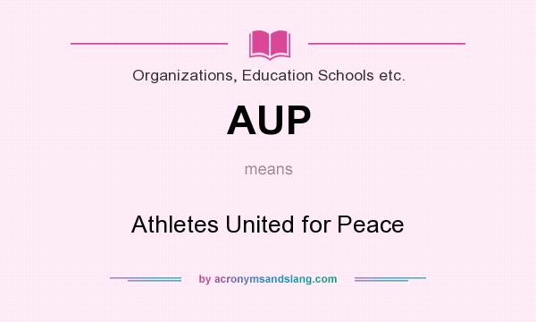What does AUP mean? It stands for Athletes United for Peace