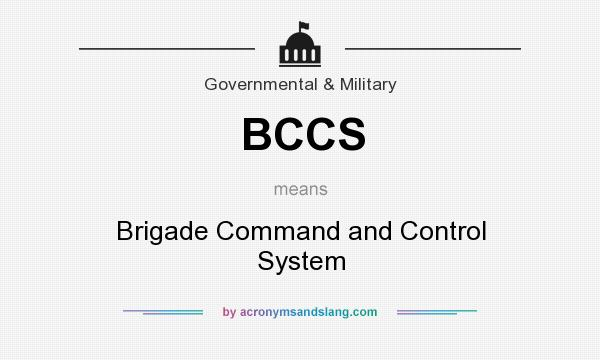 What does BCCS mean? It stands for Brigade Command and Control System
