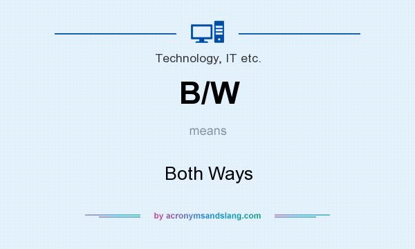 What does B/W mean? It stands for Both Ways