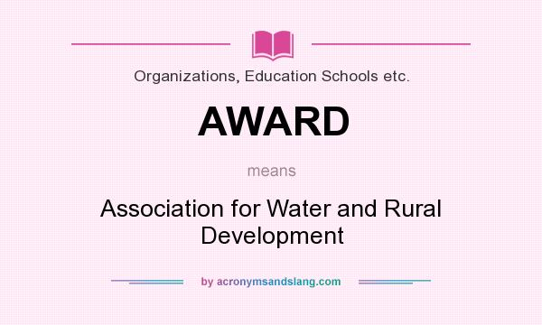 What does AWARD mean? It stands for Association for Water and Rural Development