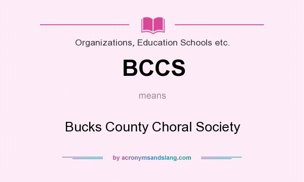 What does BCCS mean? It stands for Bucks County Choral Society