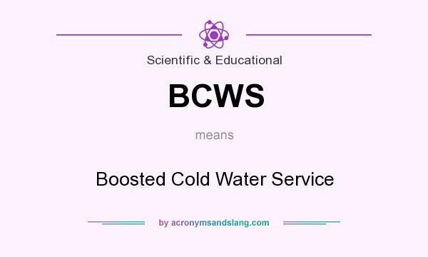 What does BCWS mean? It stands for Boosted Cold Water Service