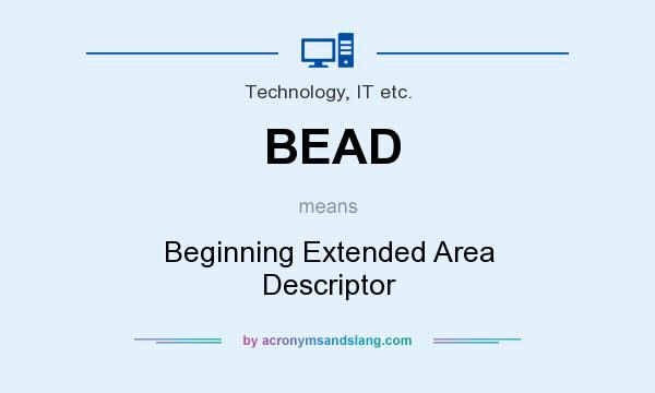 What does BEAD mean? It stands for Beginning Extended Area Descriptor