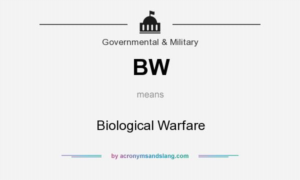 What does BW mean? It stands for Biological Warfare