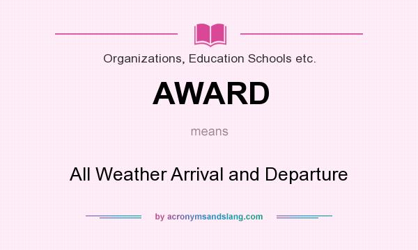 What does AWARD mean? It stands for All Weather Arrival and Departure