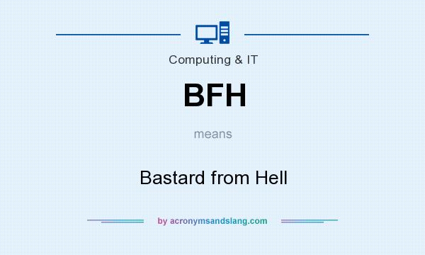 What does BFH mean? It stands for Bastard from Hell