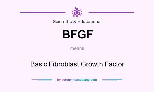 What does BFGF mean? It stands for Basic Fibroblast Growth Factor