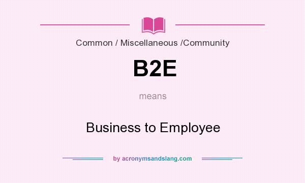 What does B2E mean? It stands for Business to Employee