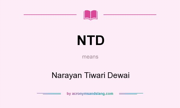 What does NTD mean? It stands for Narayan Tiwari Dewai