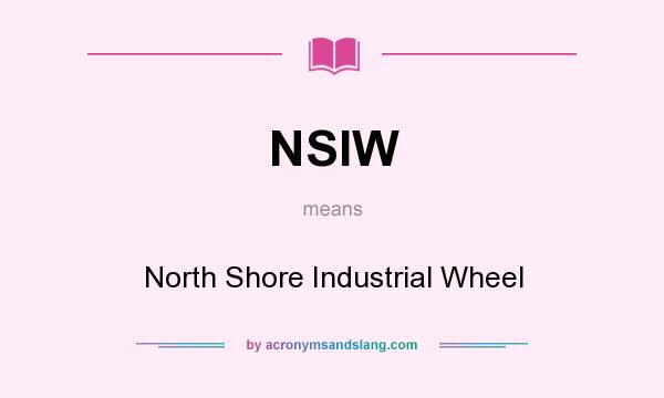 What does NSIW mean? It stands for North Shore Industrial Wheel