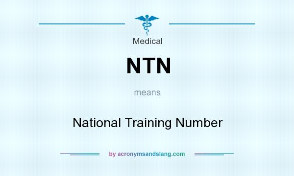 What does NTN mean? It stands for National Training Number