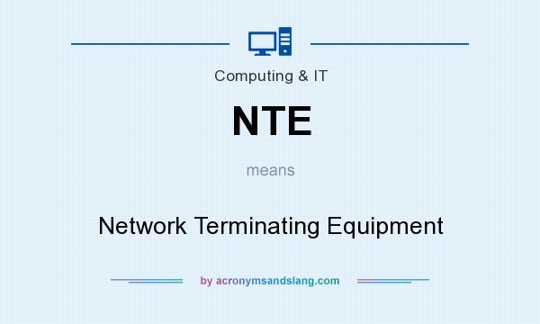 What does NTE mean? It stands for Network Terminating Equipment