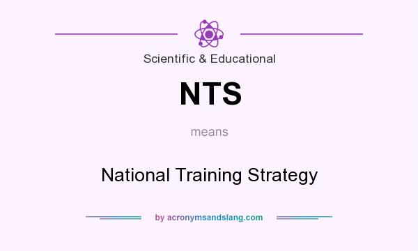 What does NTS mean? It stands for National Training Strategy