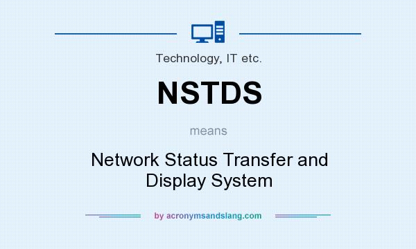 What does NSTDS mean? It stands for Network Status Transfer and Display System