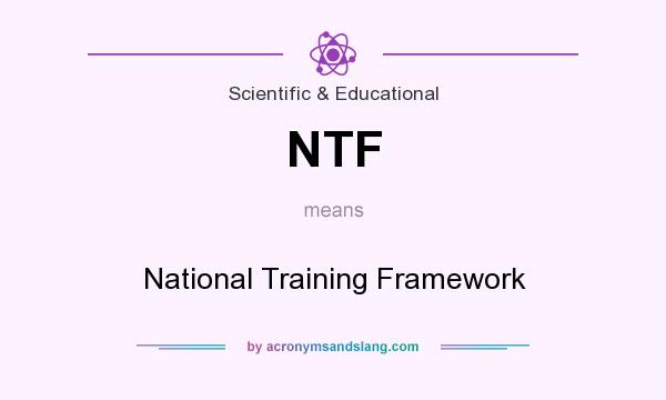 What does NTF mean? It stands for National Training Framework