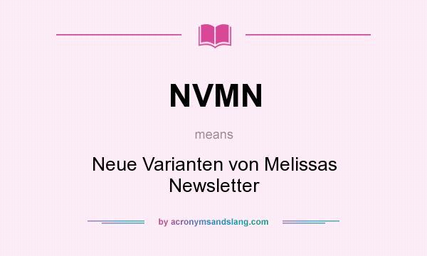 What does NVMN mean? It stands for Neue Varianten von Melissas Newsletter