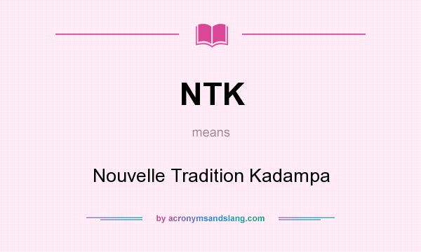 What does NTK mean? It stands for Nouvelle Tradition Kadampa