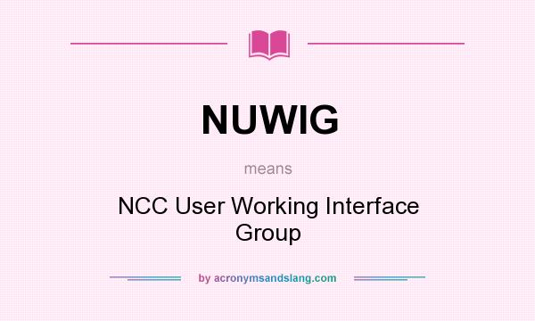 What does NUWIG mean? It stands for NCC User Working Interface Group