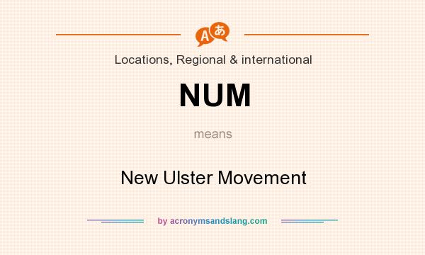 What does NUM mean? It stands for New Ulster Movement