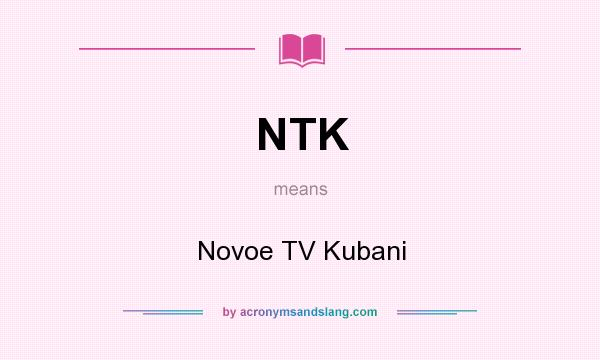 What does NTK mean? It stands for Novoe TV Kubani