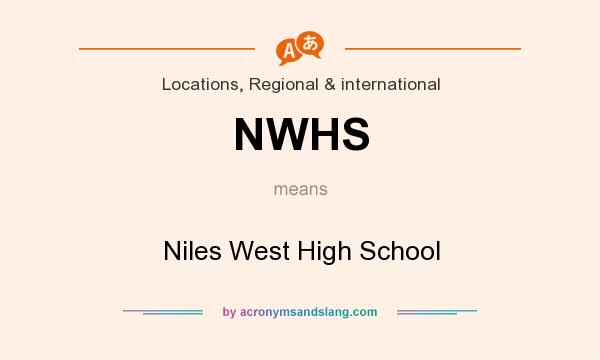 What does NWHS mean? It stands for Niles West High School