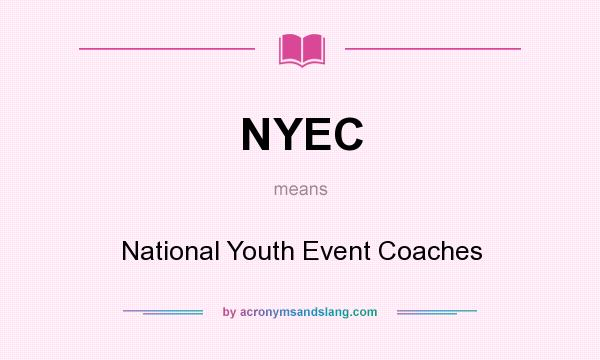 What does NYEC mean? It stands for National Youth Event Coaches