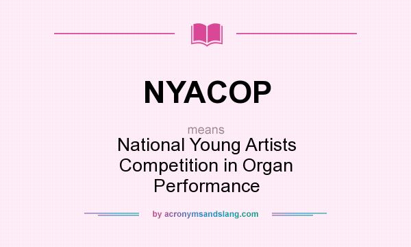 What does NYACOP mean? It stands for National Young Artists Competition in Organ Performance