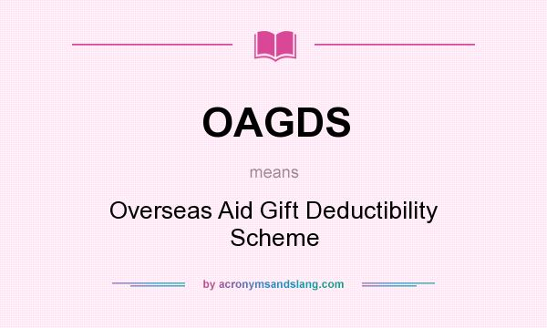 What does OAGDS mean? It stands for Overseas Aid Gift Deductibility Scheme