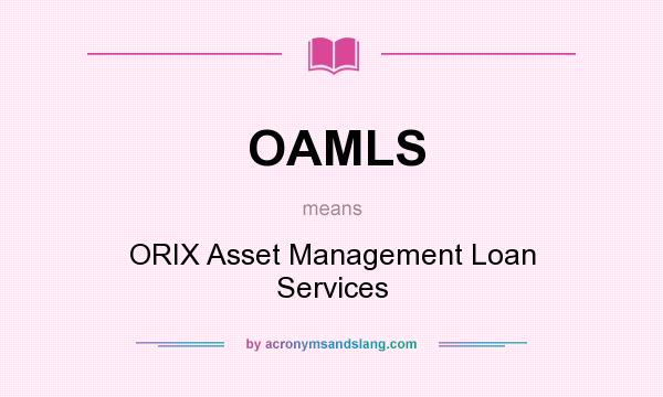 What does OAMLS mean? It stands for ORIX Asset Management Loan Services