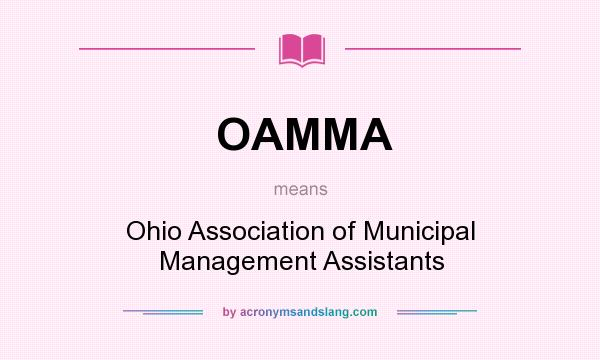 What does OAMMA mean? It stands for Ohio Association of Municipal Management Assistants